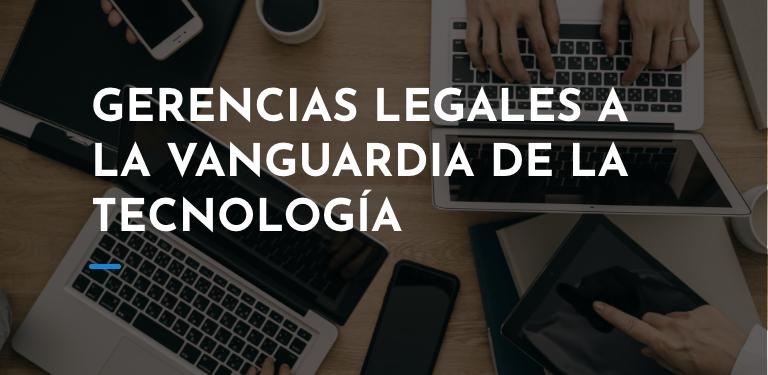Gerencias legales a la vanguardia de la tecnología